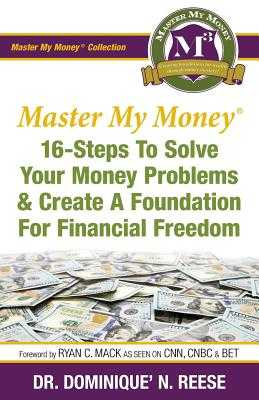 Master My Money: 16 Steps To Solve Your Money Problems & Create A Foundation For Financial Freedom - Reese, Dominique' N
