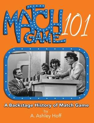 Match Game 101: A Backstage History of Match Game - Hoff, A Ashley