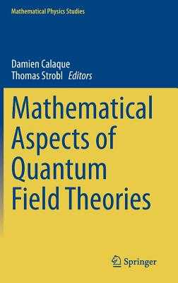 Mathematical Aspects of Quantum Field Theories - Calaque, Damien (Editor), and Strobl, Thomas (Editor)
