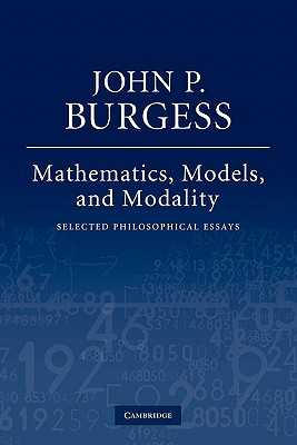 Mathematics, Models, and Modality: Selected Philosophical Essays - Burgess, John P.