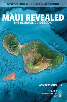 Maui Revealed: The Ultimate Guidebook - Doughty, Andrew, III