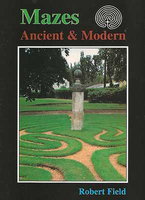 Mazes: Ancient and Modern - Field, Robert