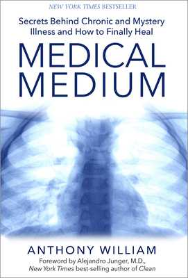 Medical Medium: Secrets Behind Chronic and Mystery Illness and How to Finally Heal - William, Anthony