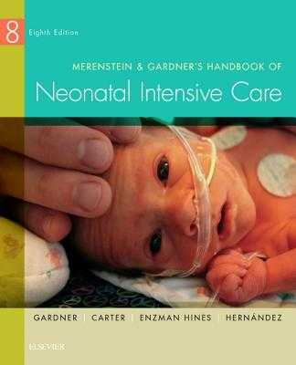 Merenstein & Gardner's Handbook of Neonatal Intensive Care - Gardner, Sandra Lee, RN, MS, CNS, Pnp, and Carter, Brian S, Dr., MD, Faap, and Enzman-Hines, Mary I, Aprn, PhD, CNS