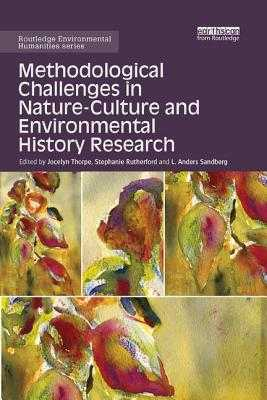 Methodological Challenges in Nature-Culture and Environmental History Research - Thorpe, Jocelyn (Editor), and Rutherford, Stephanie (Editor), and Sandberg, L Anders (Editor)