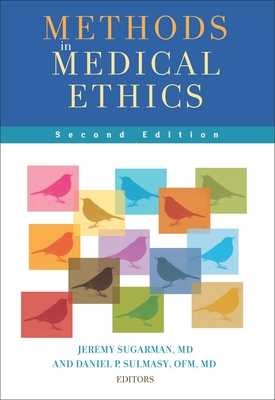 Methods in Medical Ethics: Second Edition - Sugarman, Jeremy, M.D. (Editor), and Sulmasy, Daniel P, O.F.M., M.D. (Editor)