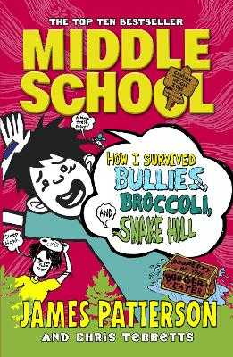 Middle School: How I Survived Bullies, Broccoli, and Snake Hill: (Middle School 4) - Patterson, James
