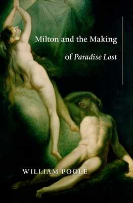 Milton and the Making of Paradise Lost - Poole, William