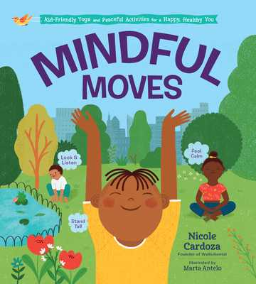 Mindful Moves: Kid-Friendly Yoga and Peaceful Activities for a Happy, Healthy You - Cardoza, Nicole