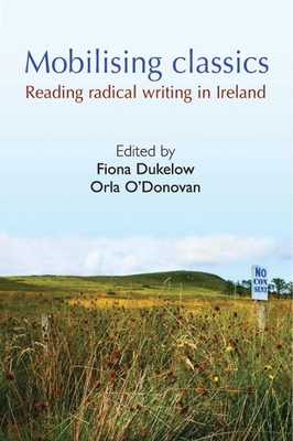 Mobilising Classics: Reading Radical Writing in Ireland - Dukelow, Fiona (Editor), and O'Donovan, Orla (Editor)