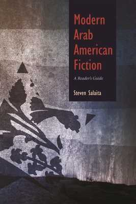 Modern Arab American Fiction: A Reader's Guide - Salaita, Steven