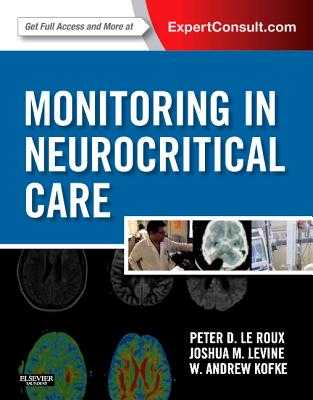 Monitoring in Neurocritical Care: Expert Consult: Online and Print - Le Roux, Peter D, and Levine, Joshua, MD, and Kofke, W Andrew, MD, MBA