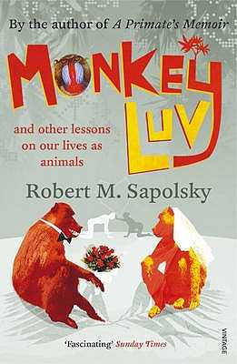 Monkeyluv: And Other Lessons in Our Lives as Animals - Sapolsky, Robert M.