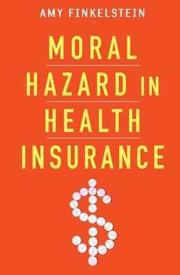 Moral Hazard in Health Insurance - Finkelstein, Amy, and Arrow, Kenneth, and Gruber, Jonathan
