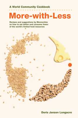 More-With-Less Cookbook: Recipes and Suggestions by Mennonites on How to Eat Better and Consume Less of the World's Limited Food Resources - Longacre, Doris Janzen