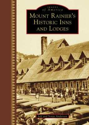 Mount Rainier's Historic Inns and Lodges - Anderson, Jeff, and Anderson, Sonja
