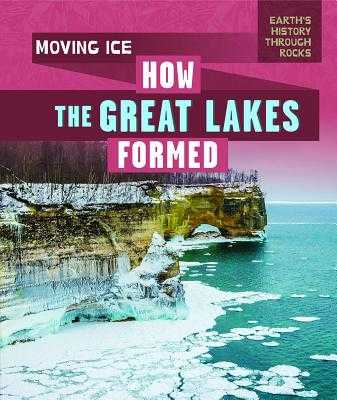 Moving Ice: How the Great Lakes Formed - Emminizer, Theresa