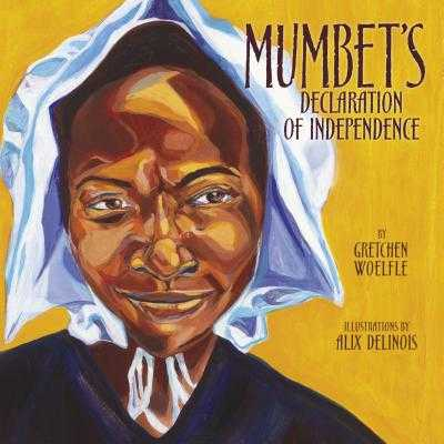 Mumbet's Declaration of Independence - Woelfle, Gretchen
