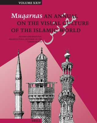"Muqarnas, Volume 24: History and Ideology: Architectural Heritage of the ""Lands of Rum"" - Necipoglu, Gulru (Editor)"