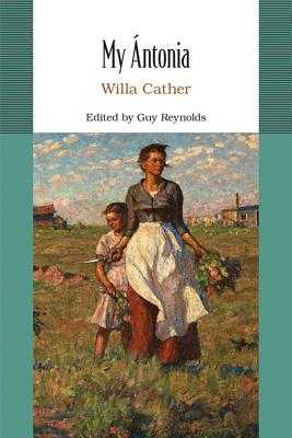 My Antonia - Cather, Willa, and Reynolds, Guy (Editor)