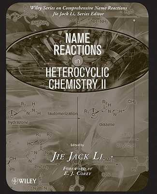 Name Reactions in Heterocyclic Chemistry II - Li, Jie Jack, and Corey, E. J. (Foreword by)