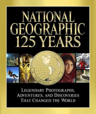 National Geographic: 125 Years: Legendary Photographs, Adventures, and Discoveries That Changed the World - Jenkins, Mark Collins