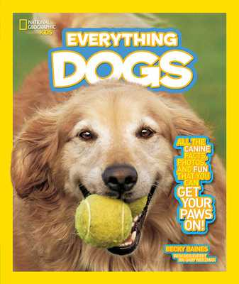 National Geographic Kids Everything Dogs: All the Canine Facts, Photos, and Fun You Can Get Your Paws On! - Baines, Becky