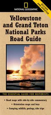 National Geographic Yellowstone and Grand Teton National Parks Road Guide: The Essential Guide for Motorists - Schmidt, Jeremy, and Fuller, Steven
