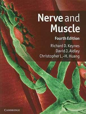 Nerve and Muscle - Keynes, Richard D., and Aidley, David J., and Huang, Christopher L.-H.