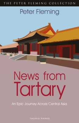 News from Tartary: An Epic Journey Across Central Asia - Fleming, Peter