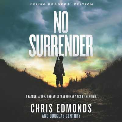 No Surrender Young Readers' Edition: A Father, a Son, and an Extraordinary Act of Heroism - Edmonds, Chris, and Lurie, James (Read by)