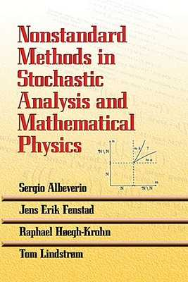 Nonstandard Methods in Stochastic Analysis and Mathematical Physics - Albeverio, Sergio, and Fenstad, Jens Erik, and Hoegh-Krohn, Raphael
