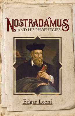 Nostradamus and His Prophecies - Leoni, Edgar