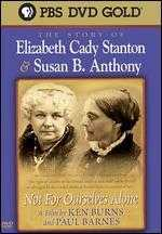 Not for Ourselves Alone: The Story of Elizabeth Cady Stanton & Susan B. Anthony - Ken Burns