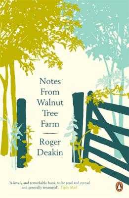 Notes from Walnut Tree Farm - Deakin, Roger, and Hastie, Alison (Editor), and Blacker, Terence (Editor)