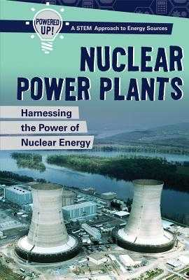 Nuclear Power Plants: Harnessing the Power of Nuclear Energy - Honders, Christine