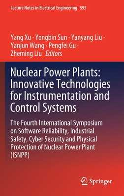 Nuclear Power Plants: Innovative Technologies for Instrumentation and Control Systems: The Fourth International Symposium on Software Reliability, Industrial Safety, Cyber Security and Physical Protection of Nuclear Power Plant (Isnpp) - Xu, Yang (Editor), and Sun, Yongbin (Editor), and Liu, Yanyang (Editor)