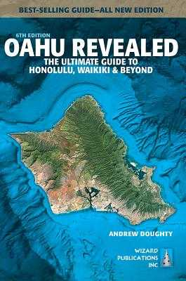 Oahu Revealed: The Ultimate Guide to Honolulu, Waikiki & Beyond - Doughty, Andrew, III, and Boyd, Leona (Photographer)