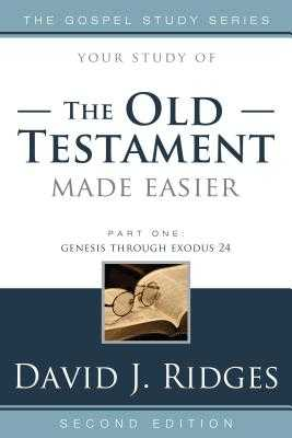 Old Testament Made Easier, Part One: Genesis Through Exodus 24 - Ridges, David J