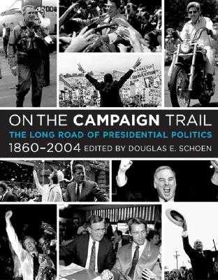 On the Campaign Trail: The Long Road of Presidential Politics, 1860-2004 - Schoen, Douglas E