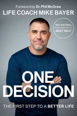 One Decision: The First Step to a Better Life - Bayer, Mike
