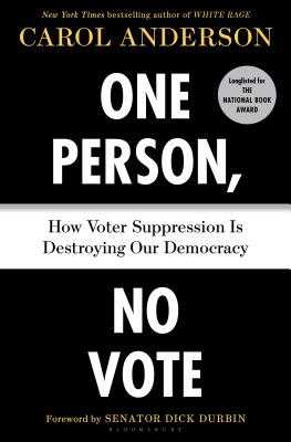 One Person, No Vote: How Voter Suppression Is Destroying Our Democracy - Anderson, Carol, and Durbin, Dick (Foreword by)