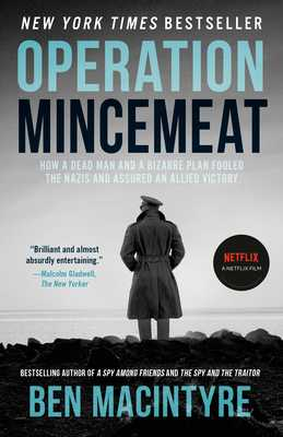 Operation Mincemeat: How a Dead Man and a Bizarre Plan Fooled the Nazis and Assured an Allied Victory - Macintyre, Ben