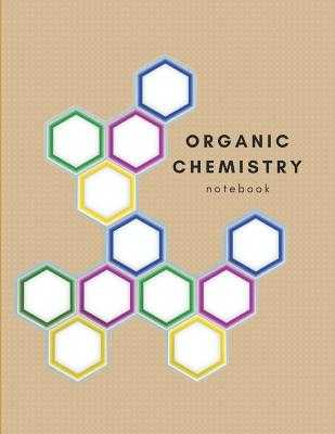 Organic Chemistry Brown Student Lab Notebook - College Chem Paper & Study Guide: Hexagonal Graph Paper Notebook; Organic Chemistry Notebook to Practice Carbon Chain Graph; Supplemental Aid for Textbook - Zenwerkz