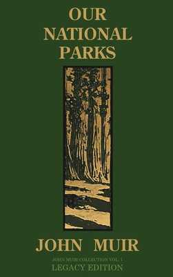 Our National Parks (Legacy Edition): Historic Explorations Of Priceless American Treasures - Muir, John