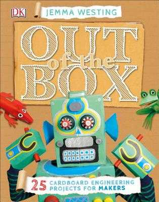 Out of the Box: 25 Cardboard Engineering Projects for Makers - Westing, Jemma