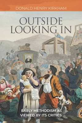 Outside Looking In: Early Methodism as Viewed by Its Critics - Kirkham, Donald Henry