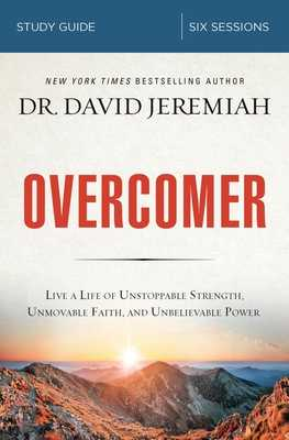 Overcomer Study Guide: Live a Life of Unstoppable Strength, Unmovable Faith, and Unbelievable Power - Jeremiah, David, Dr.