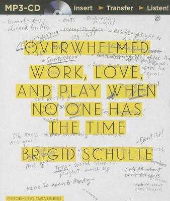 Overwhelmed: Work, Love, and Play When No One Has the Time - Gilbert, Tavia (Read by), and Schulte, Brigid