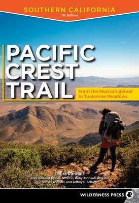 Pacific Crest Trail: Southern California: From the Mexican Border to Tuolumne Meadows - Randall, Laura, and Schifrin, Ben (Original Author), and Schaffer, Jeffrey P (Original Author)